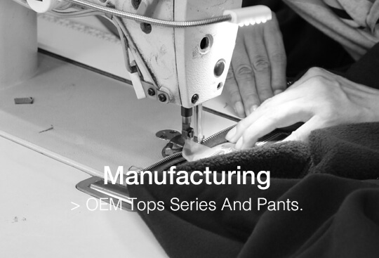 Manufacturing - OEM tops series and pants.